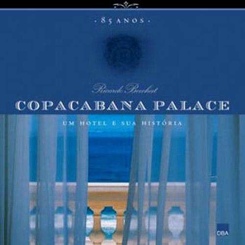 Copacabana Palace 85 Anos: um Hotel e Sua História