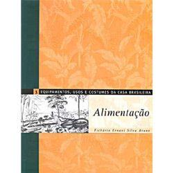 Equipamentos, Usos e Costumes da Casa Brasileira: Alimentação - Vol. 1