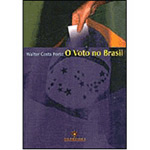 Voto no Brasil, o - da Colonia À 6⪠República