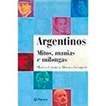 Argentinos: Mitos, Manias e Milongas - Márcia Eliane Maia Carmo e Monica Camara Yanakiew