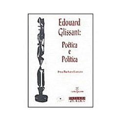 Edouard Glissant - Poética e Política