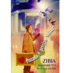 Quando É Preciso Voltar - Zibia Gasparetto