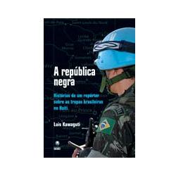 A República Negra — Histórias de um Repórter Sobre as Tropas Brasileiras no Haiti
