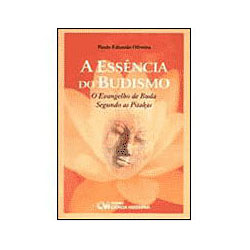Essencia do Budismo - o Evangelho de Buda Segundo as Pitakas, A