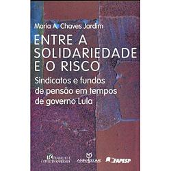 Entre a Solidariedade e o Risco - Sindicatos e Fundos de Pensao em Tempos
