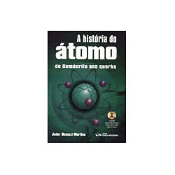 Historia do Atomo - de Democrito aos Quarks, A