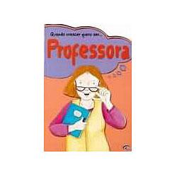 Quando Crescer Quero Ser... Professora