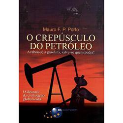 Crepusculo do Petroleo, o - Acabou-se a Gasolina, Salve-se Quem Puder!