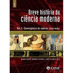 Breve História da Ciência Moderna: Convergência de Saberes (idade Média) - Vol. 1