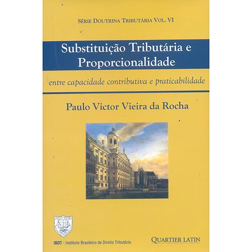 Substituição Tributária e Proporcionalidade: Entre Capacidade Contributiva e Praticabilidade - Volume Vi - Paulo Victor Vieira da Rocha