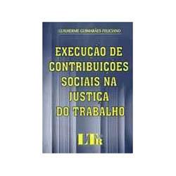 Execuçao de Contribuiçoes Sociais na Justiça do Tr