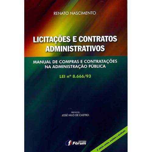 Licitações e Contratos Administrativos: Manual de Compras e Contratações na Administração Pública: Lei Nº 8.666/93 - Renato Nascimento