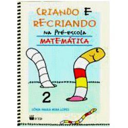 Criando e Recriando na Pré-escola: Matemática - 2