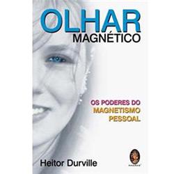 Olhar Magnetico - os Poderes do Magnetismo Pessoal