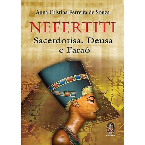Nefertiti: Sacerdotisa, Deusa e Faraó
