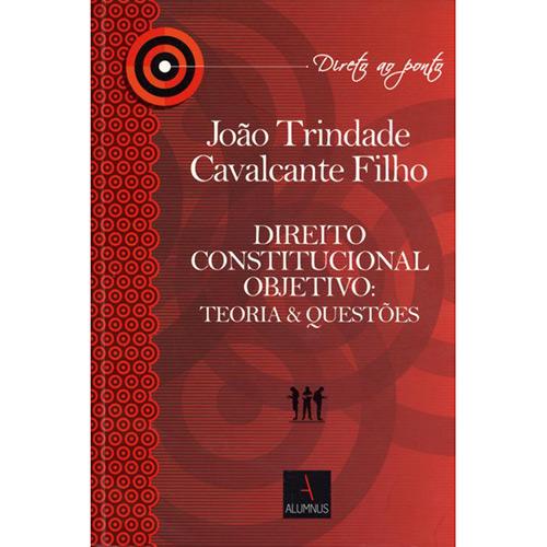 Direito Constitucional Objetivo: Teoria e Questões (2012 - Edição 1)