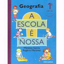 Escola É Nossa - Geografia - 1⪠Série - 1⺠Grau