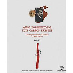 Anos Tormentosos: Luiz Carlos Prestes - Correspondência da Prisão (1936-1945) - Vol. 3