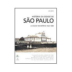 Historia da Cidade de Sao Paulo: a Cidade no Imperio 1823-1889 - Volume 2