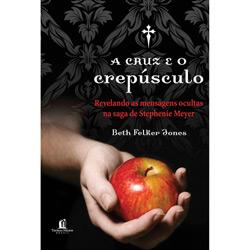 Cruz e o Crepúsculo: Revelando as Mensagens Ocultas na Saga de Stephenie Meyer, A