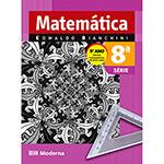 Matemática Bianchini - 8⪠Série - 6⪠Ed.