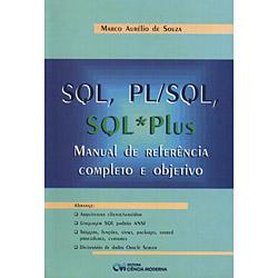 Sql , Pl / Sql , Sql Plus: Manual de Referência Completo e Objetivo