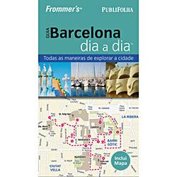 Frommers Guia Barcelona Dia a Dia - Todas as Maneiras de Explorar a Cidade