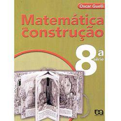 Matemática em Construção - 8⪠Série - 1⺠Grau
