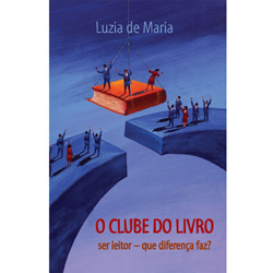 Clube do Livro, O: Ser um Leitor Que Diferença Faz?