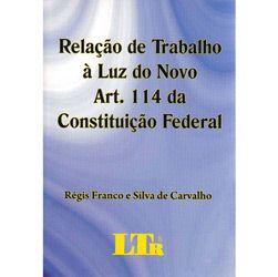 Relacao de Trabalho a Luz do Novo Art. 114 da Constituicao Federal