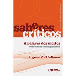 Saberes Críticos - a Palavra dos Mortos: Conferências de Criminologia Cautelar - Volume 1 - Eugenio Raúl Zaffaroni