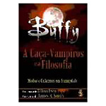 Buffy: a Caça-vampiros e a Filosofia: Medos e Calafrios em Sunnydale