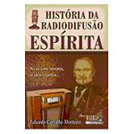 História da Radiodifusão Espírita: no Ar, Caros Ouvintes, as Idéias Espíritas...