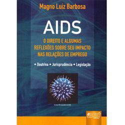 Aids - o Direito e Algumas Reflexoes Sobre Seu Impacto nas Relacoes de Empr