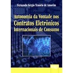 Autonomia da Vontade nos Contratos Eletronicos Internacionais de Consumo