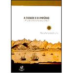 Cidade e o Imperio, a o Rio de Janeiro no Seculo Xviii