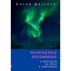 Dimensoes Escondidas - a Unificaçao de Fisica e Consciencia
