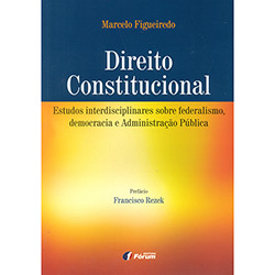Direito Constitucional: Estudos Interdisciplinares Sobre Federalismo, Democracia e Administração Pública