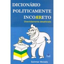 Dicionário Politicamente Incorreto: Divertidamente Desaforado
