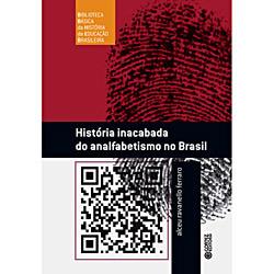 Historia Inacabada do Analfabetismo no Brasil