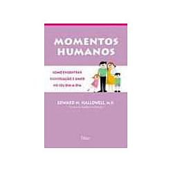 Momentos Humanos Como Encontrar Significacao e Amor no Seu Dia-a-dia