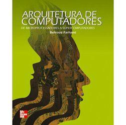 Arquitetura de Computadores: de Microprocessadores a Supercomputadores