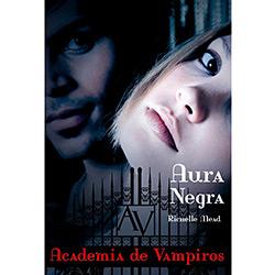 Aura Negra - Vol. 2 - Coleção Academia de Vampiros