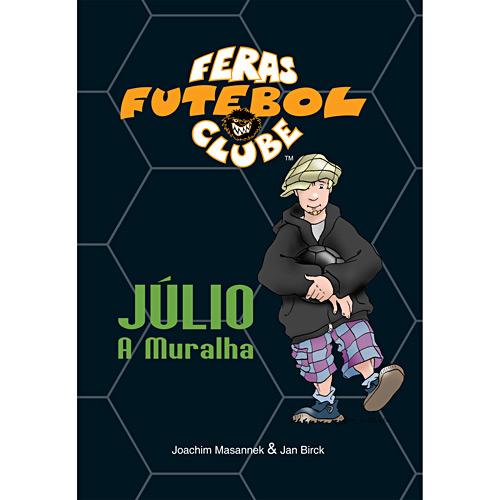 Júlio: a Muralha - Vol. 4 - Coleção Feras Futebol Clube