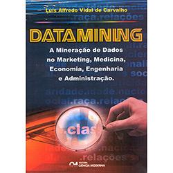 Datamining-a Mineracao de Dados no Marketing , Medicina , Economia , Engenharia e Administracao