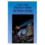 Contos e Lendas Herois e Viloes da Roma Antiga