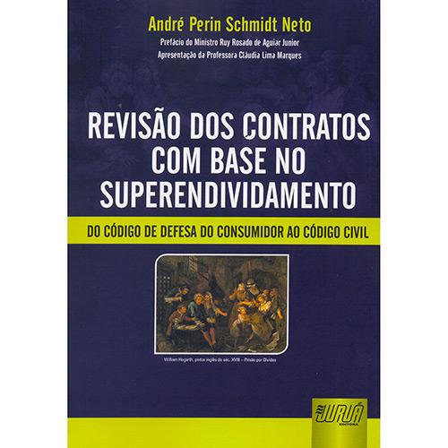 Revisão dos Contratos Com Base no Superendividamento: do Código de Defesa do Consumidor ao Código Civil - André Perin Schmidt Neto
