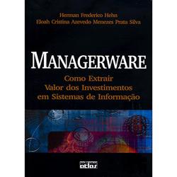 Managerware: Como Extrair Valor dos Investimentos em Sistemas de Informação