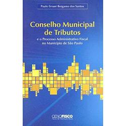 Conselho Municipal de Tributos: e o Processo Administrativo Fiscal no Municipio de Sao Paulo