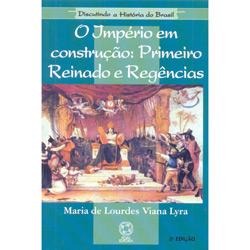Discutindo a História do Brasil - o Império em Construção: Primeiro Reinado e Regências - Maria de Lourdes Viana Lyra